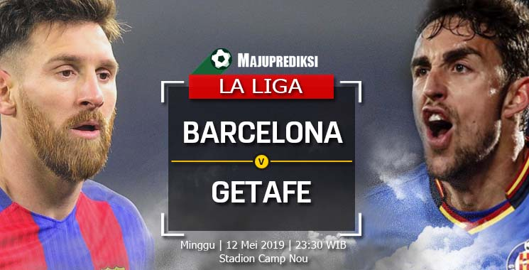 Prediksi Barcelona Vs Getafe 12 Mei 2019