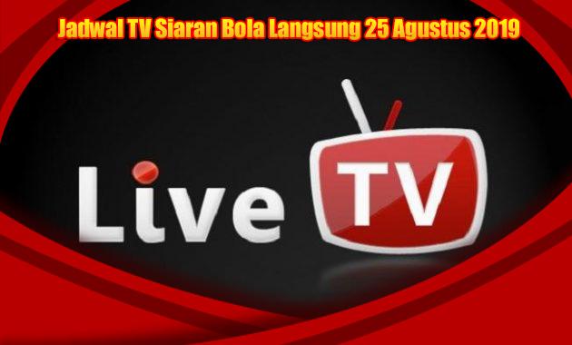 Jadwal TV Siaran Bola Langsung 25 Agustus 2019