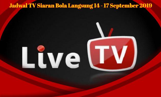 Jadwal TV Siaran Bola Langsung 14 - 17 September 2019