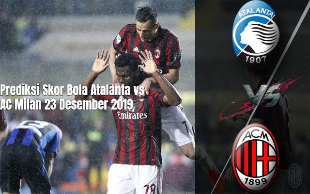 Prediksi Skor Bola Atalanta vs AC Milan 23 Desember 2019